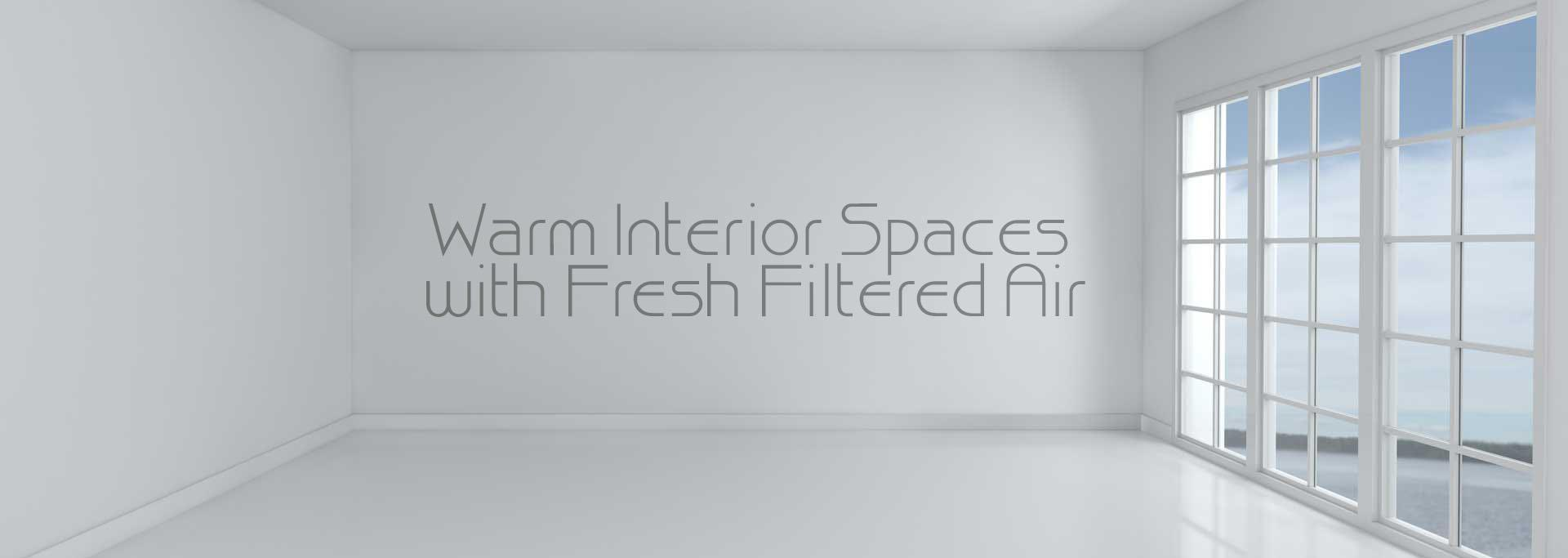 warm interior spaces with fresh filtered air